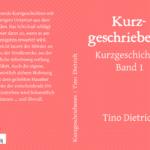 Taschenbuch Cover Kurzgeschriebenes Tino Dietrich Autor